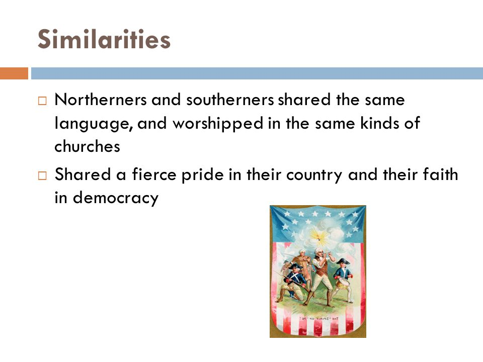 Similarities Northerners and southerners shared the same language, and worshipped in the same kinds of churches.