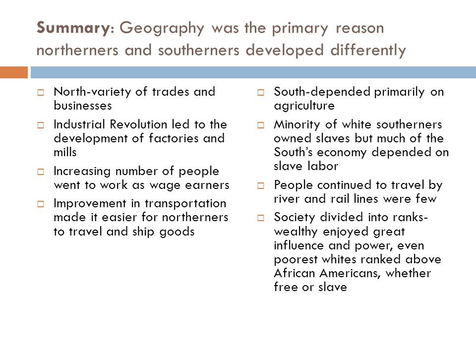 Summary: Geography was the primary reason northerners and southerners developed differently
