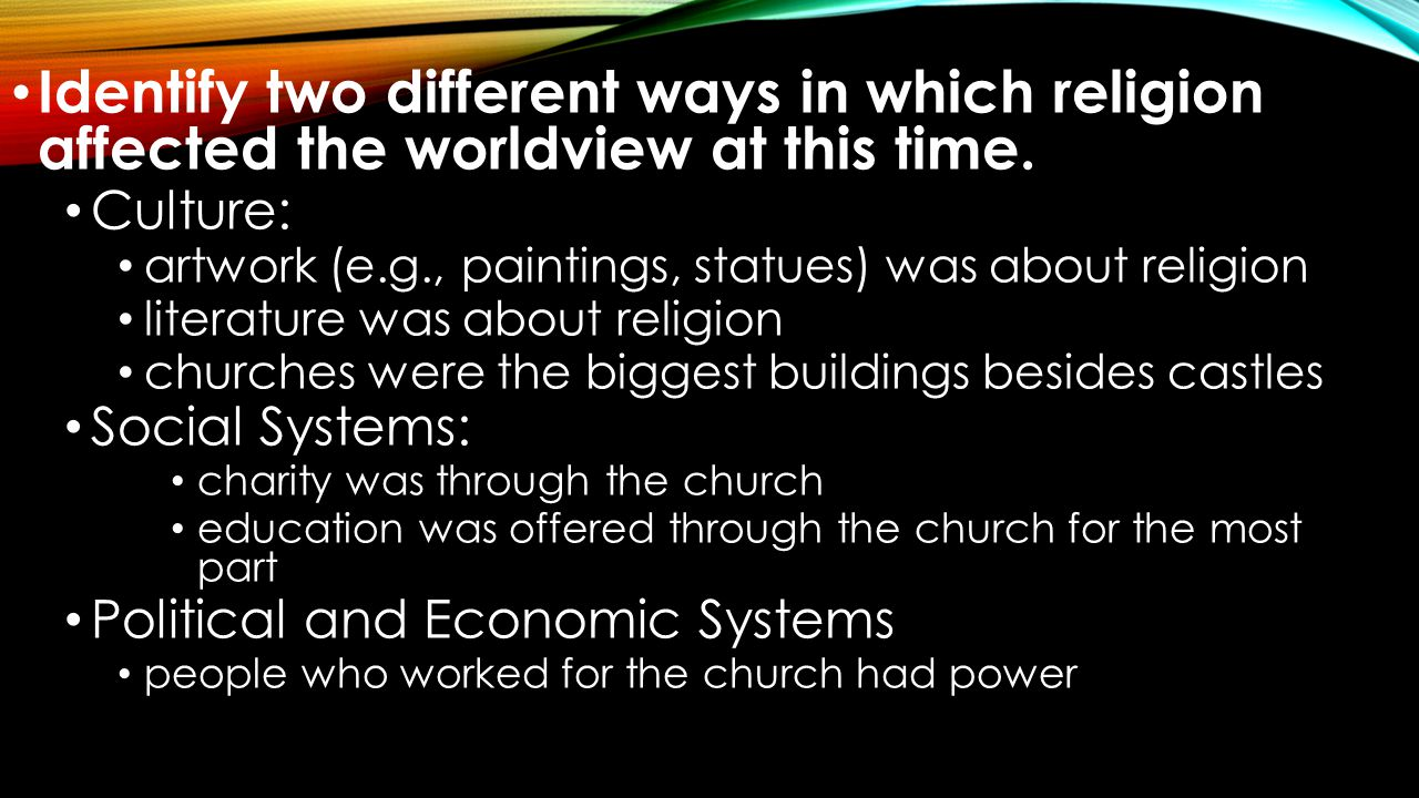 Identify two different ways in which religion affected the worldview at this time.