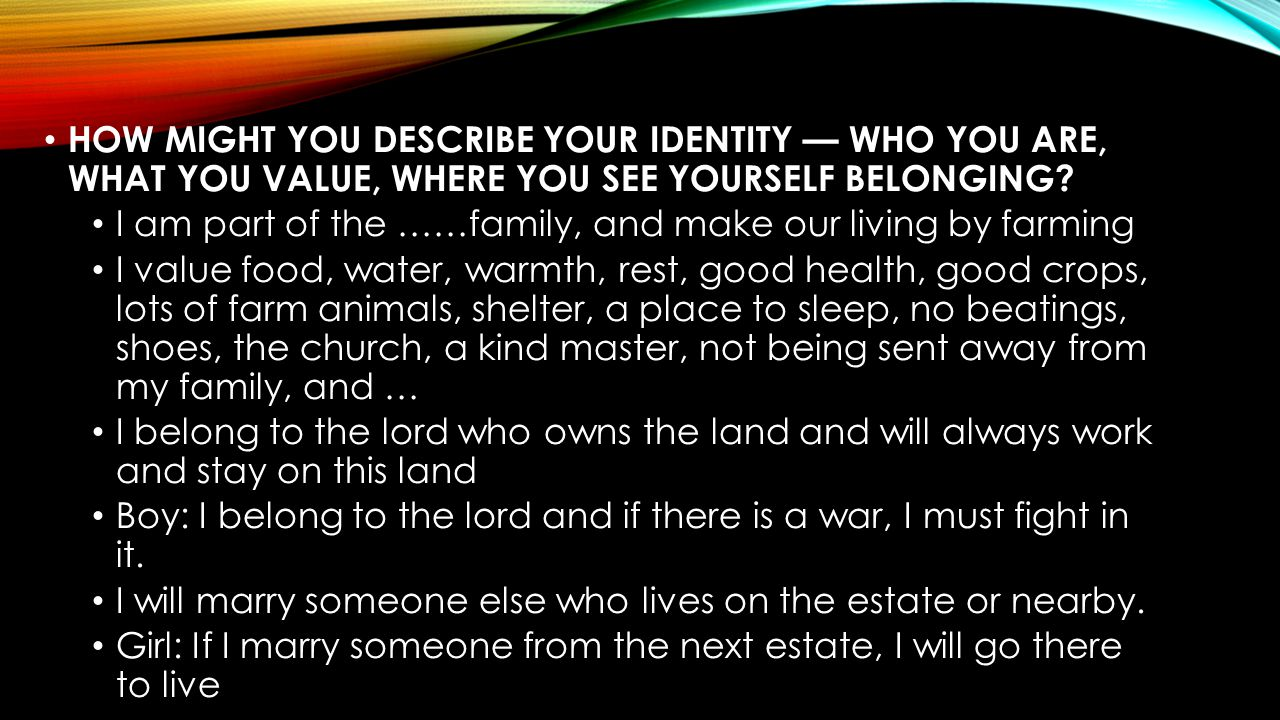 HOW MIGHT YOU DESCRIBE YOUR IDENTITY — WHO YOU ARE, WHAT YOU VALUE, WHERE YOU SEE YOURSELF BELONGING
