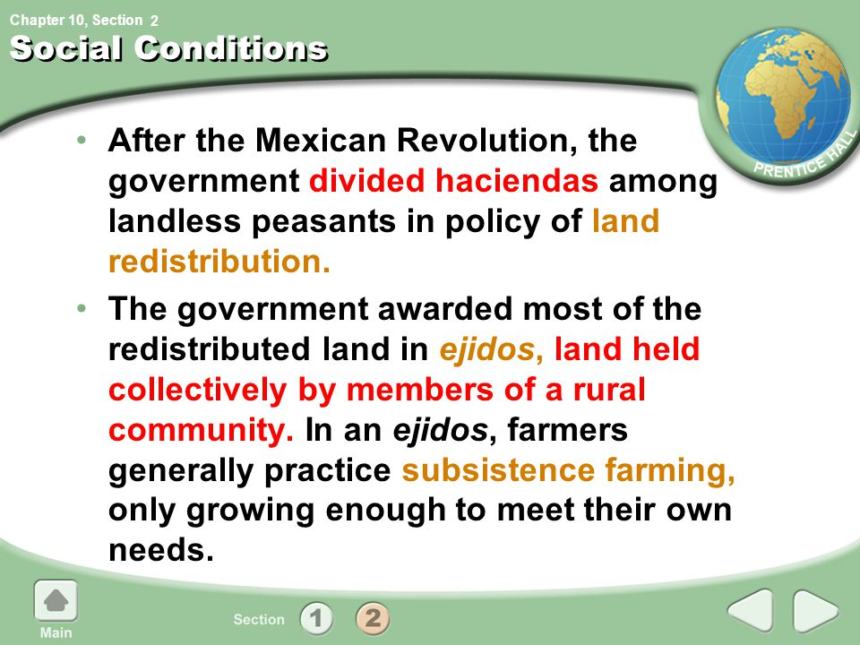 2 Social Conditions. After the Mexican Revolution, the government divided haciendas among landless peasants in policy of land redistribution.