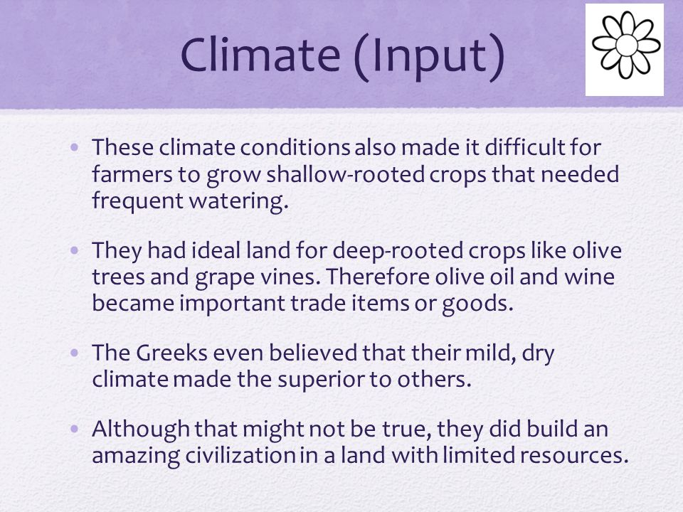 Climate (Input) These climate conditions also made it difficult for farmers to grow shallow-rooted crops that needed frequent watering.