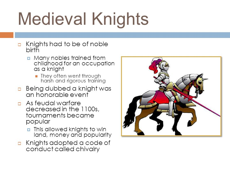 Medieval Knights Knights had to be of noble birth