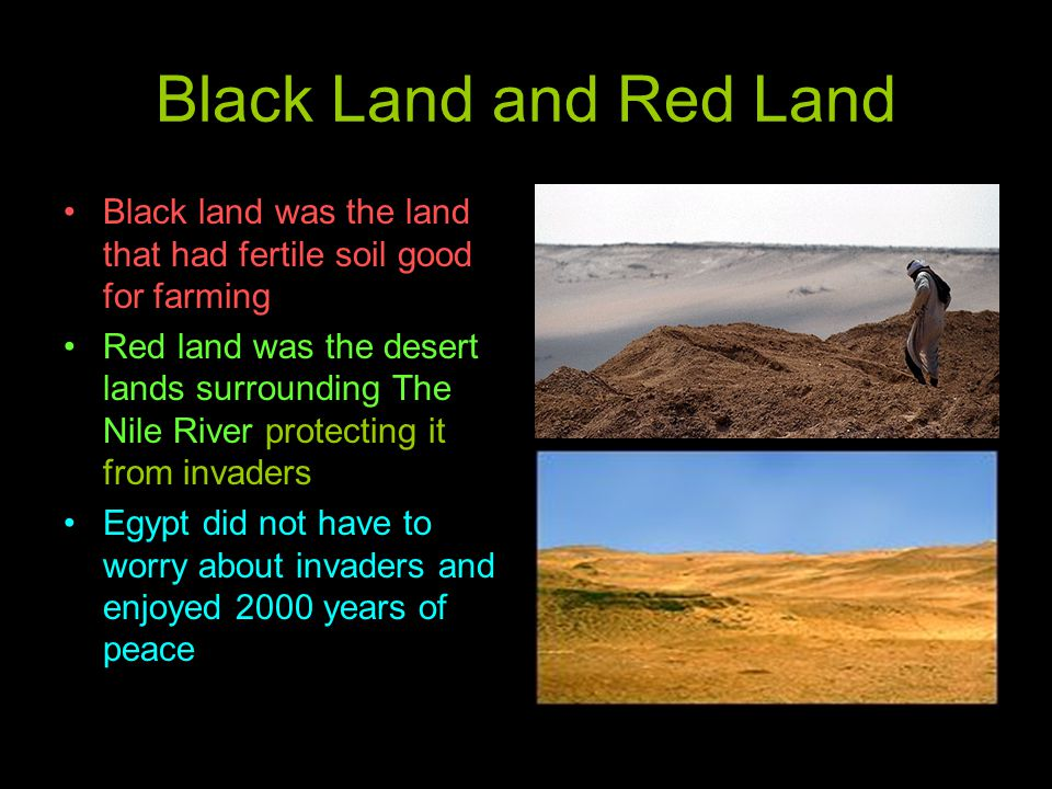 Black Land and Red Land Black land was the land that had fertile soil good for farming.
