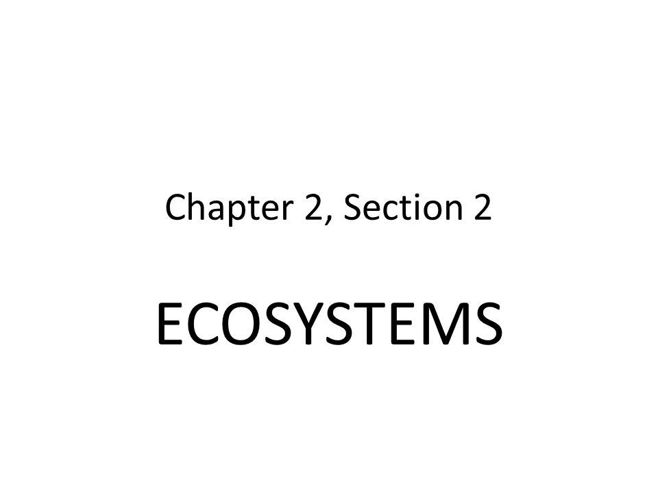 Chapter 2, Section 2 ECOSYSTEMS