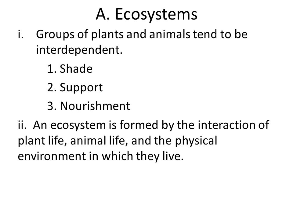 A. Ecosystems Groups of plants and animals tend to be interdependent.