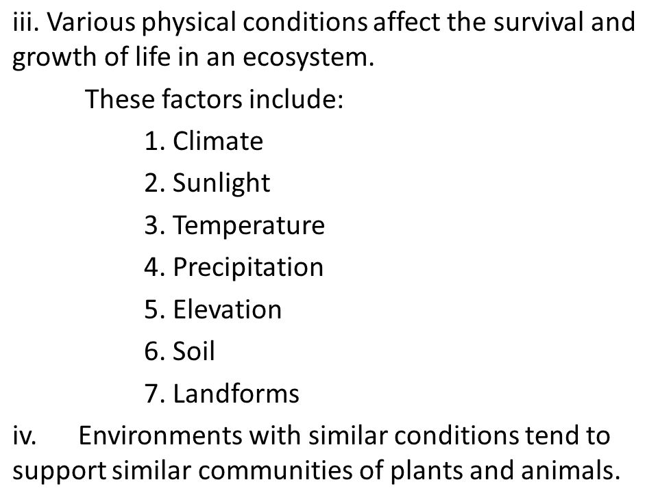 iii. Various physical conditions affect the survival and growth of life in an ecosystem.