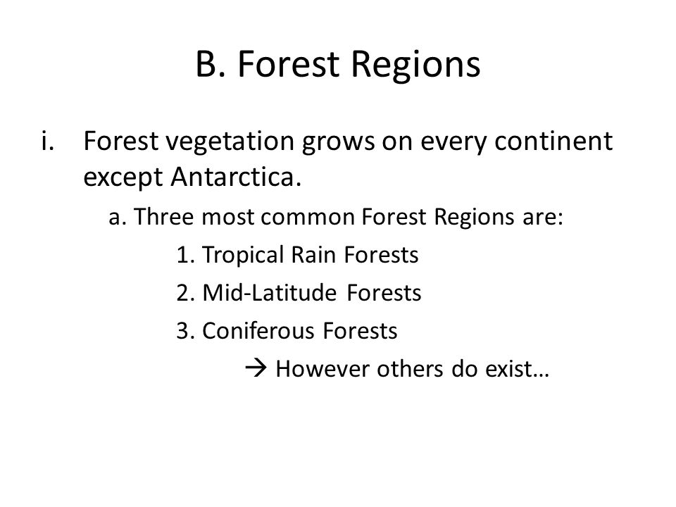 B. Forest Regions Forest vegetation grows on every continent except Antarctica. a. Three most common Forest Regions are: