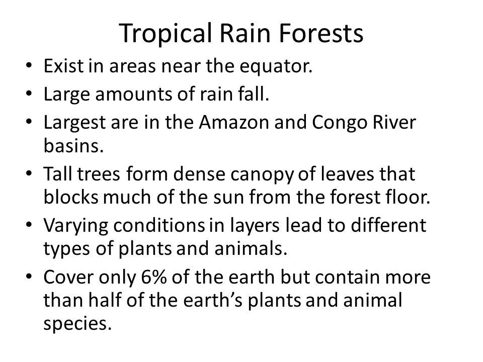 Tropical Rain Forests Exist in areas near the equator.