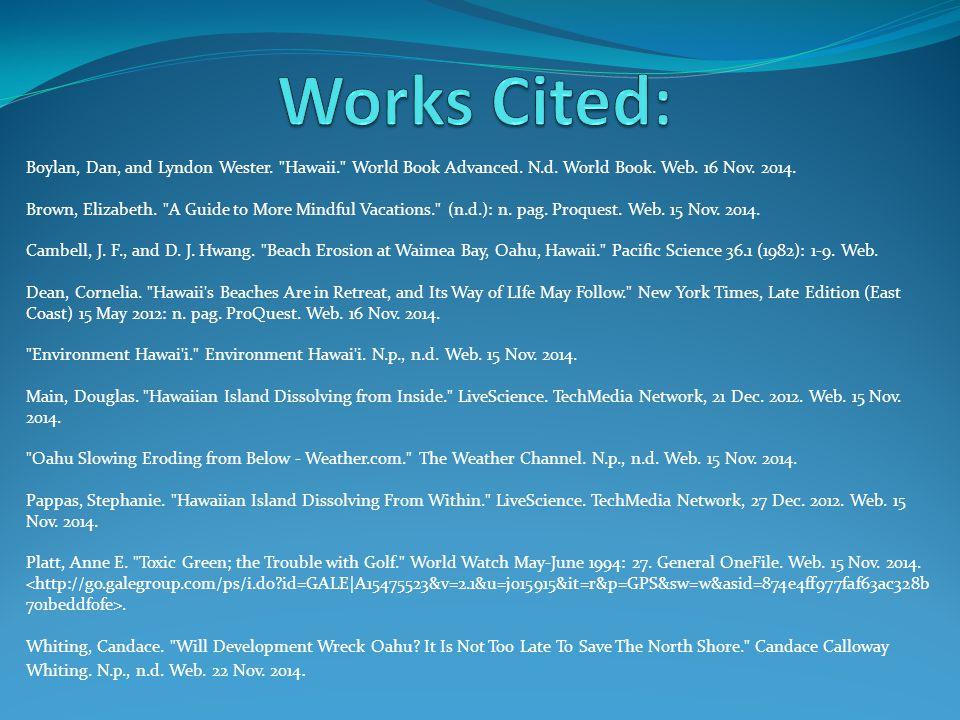Works Cited: Boylan, Dan, and Lyndon Wester. Hawaii. World Book Advanced. N.d. World Book. Web. 16 Nov. 2014.