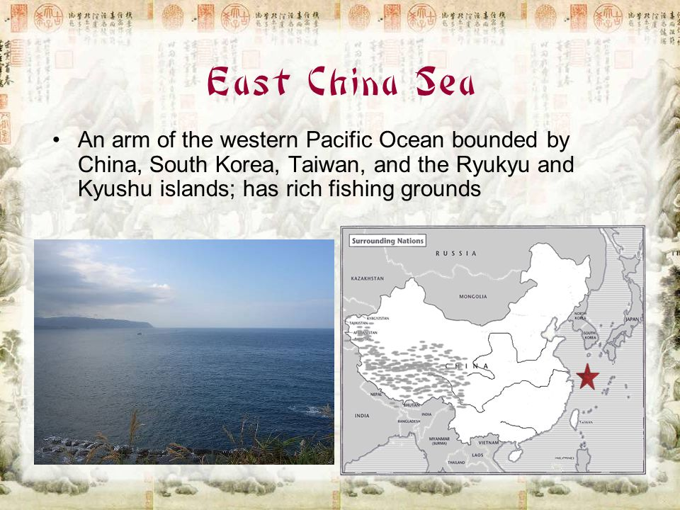 East China Sea An arm of the western Pacific Ocean bounded by China, South Korea, Taiwan, and the Ryukyu and Kyushu islands; has rich fishing grounds.
