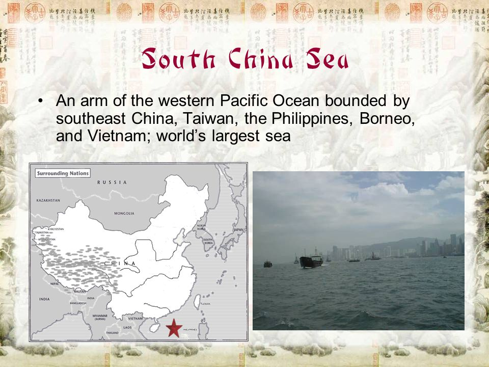 South China Sea An arm of the western Pacific Ocean bounded by southeast China, Taiwan, the Philippines, Borneo, and Vietnam; world's largest sea.