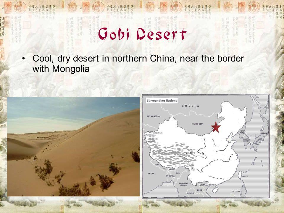 Gobi Desert Cool, dry desert in northern China, near the border with Mongolia