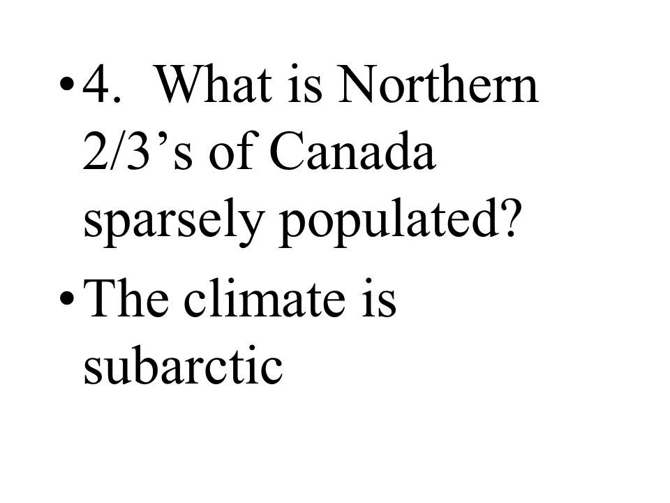 4. What is Northern 2/3's of Canada sparsely populated