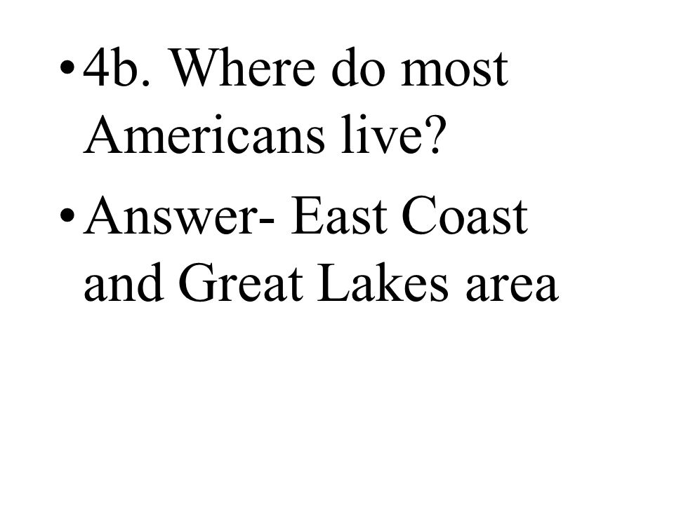 4b. Where do most Americans live