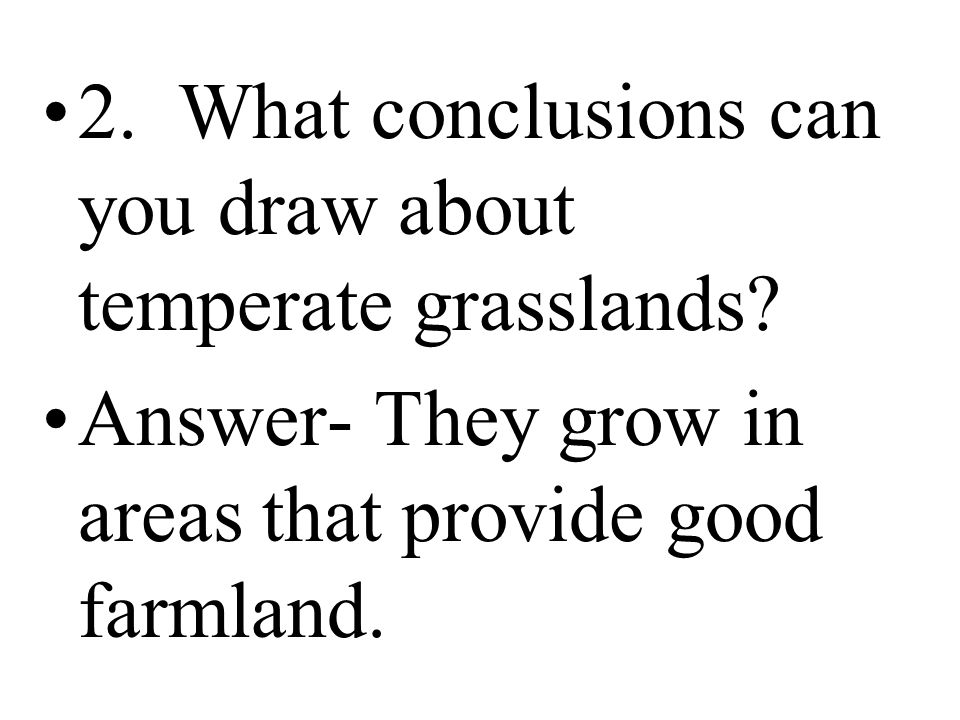 2. What conclusions can you draw about temperate grasslands