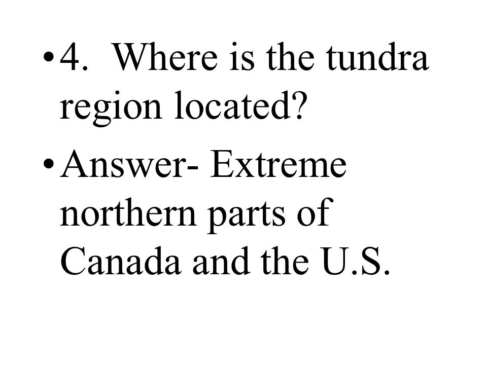 4. Where is the tundra region located