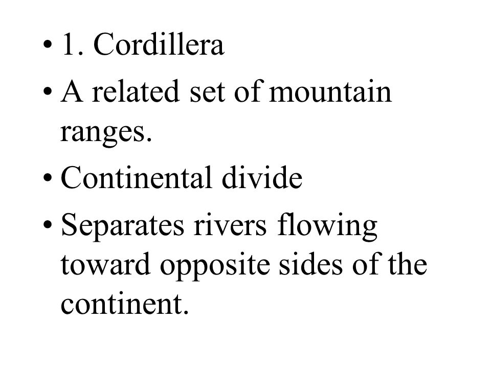 1. Cordillera A related set of mountain ranges. Continental divide.