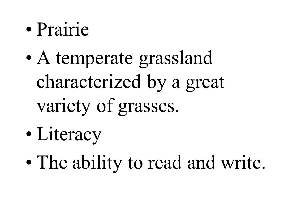 Prairie A temperate grassland characterized by a great variety of grasses.
