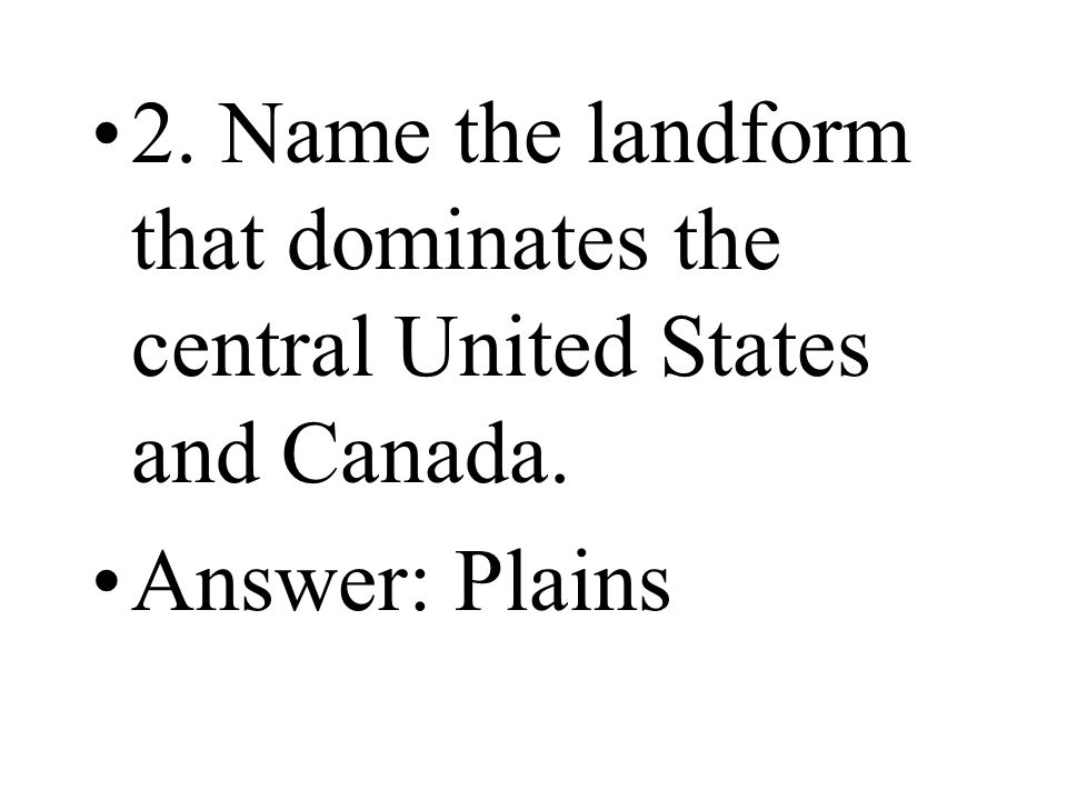 2. Name the landform that dominates the central United States and Canada.