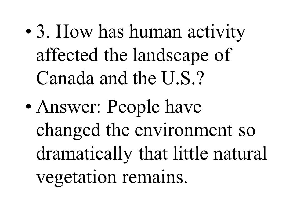 3. How has human activity affected the landscape of Canada and the U.S.
