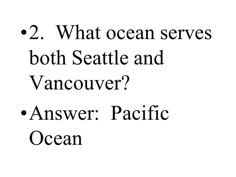 2. What ocean serves both Seattle and Vancouver