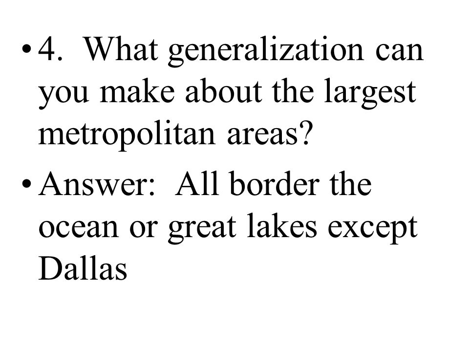 4. What generalization can you make about the largest metropolitan areas