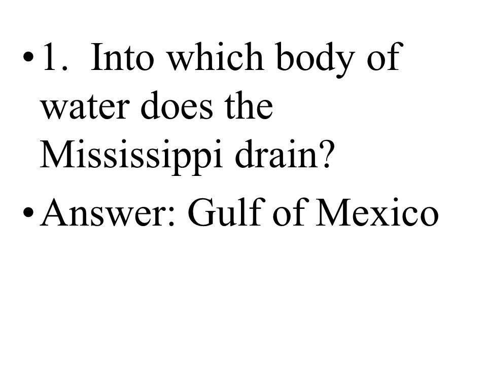1. Into which body of water does the Mississippi drain