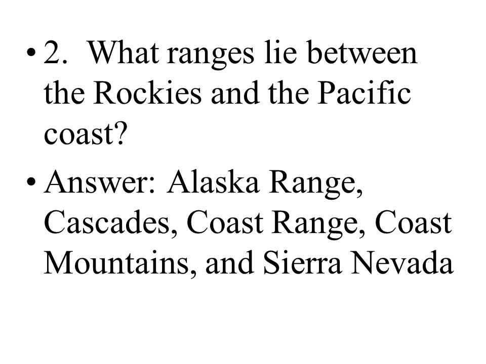 2. What ranges lie between the Rockies and the Pacific coast