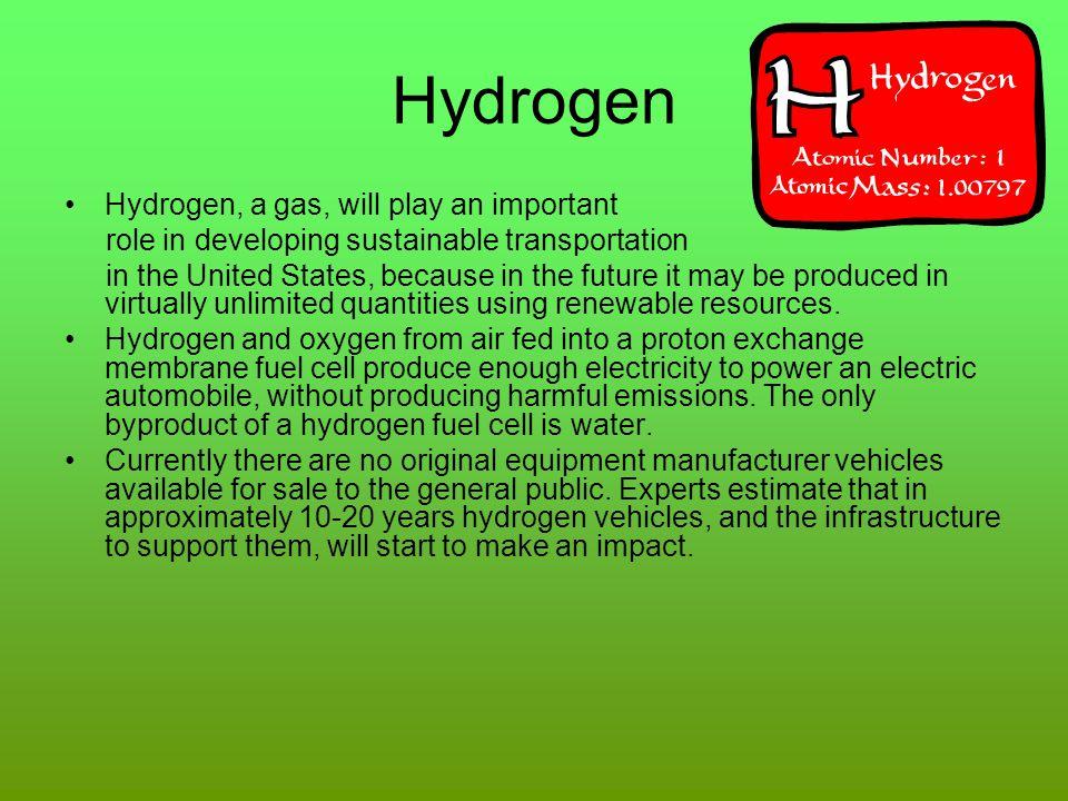 Hydrogen Hydrogen, a gas, will play an important