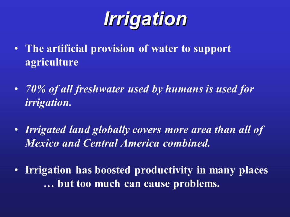 Irrigation The artificial provision of water to support agriculture