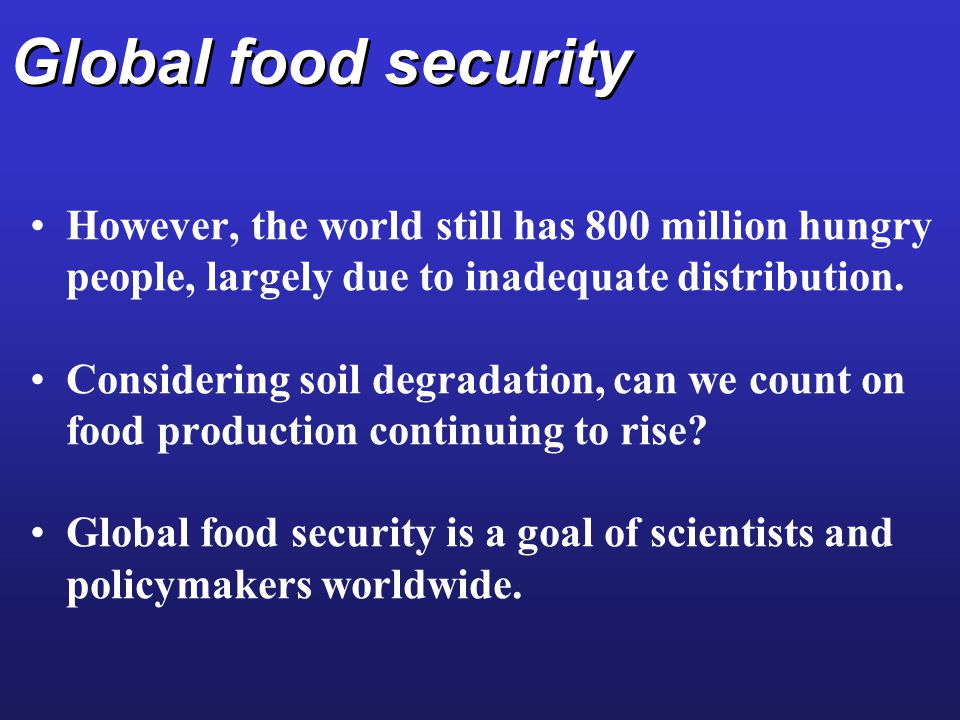Global food security However, the world still has 800 million hungry people, largely due to inadequate distribution.