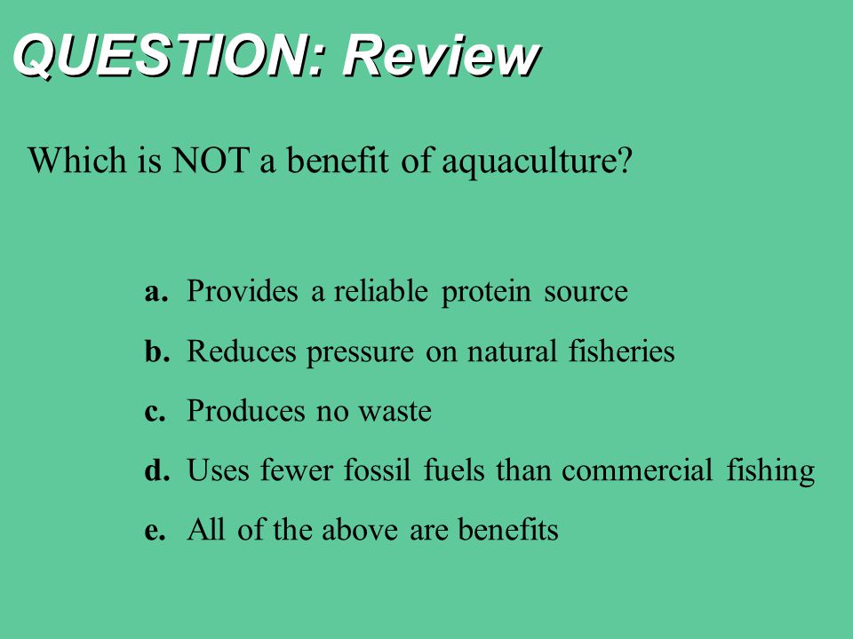 QUESTION: Review Which is NOT a benefit of aquaculture