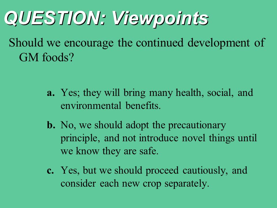 QUESTION: Viewpoints Should we encourage the continued development of GM foods