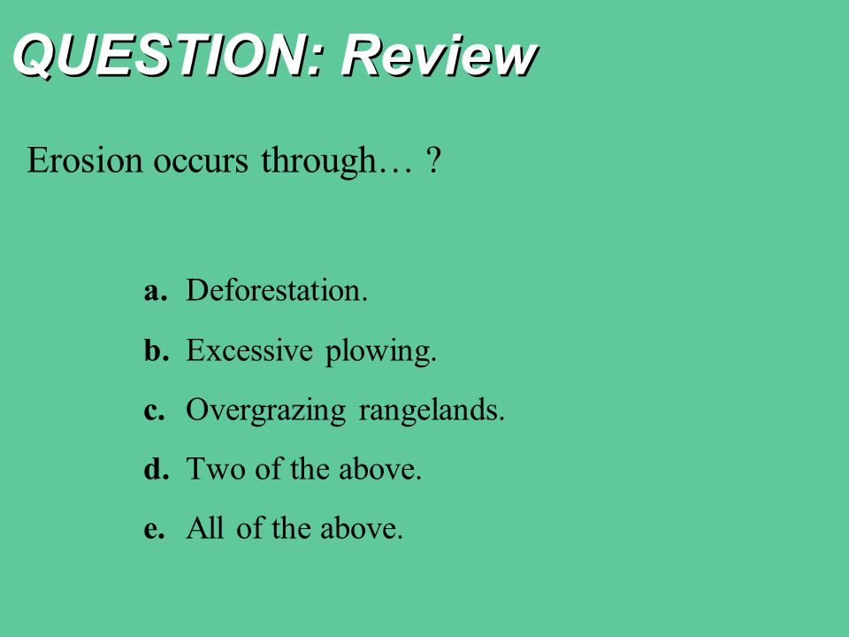 QUESTION: Review Erosion occurs through… a. Deforestation.