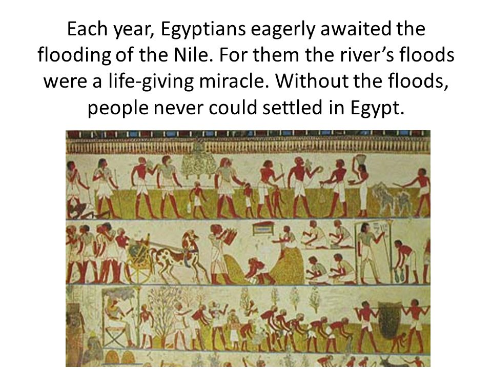 Each year, Egyptians eagerly awaited the flooding of the Nile