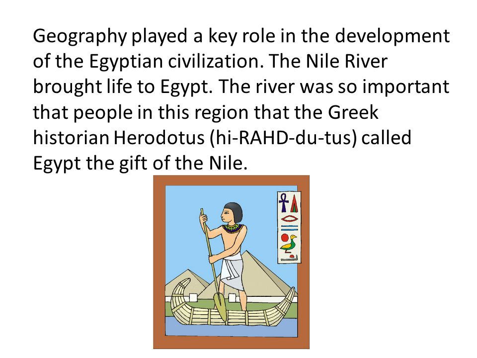 Geography played a key role in the development of the Egyptian civilization.