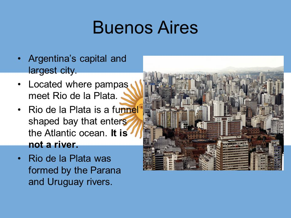Buenos Aires Argentina's capital and largest city.