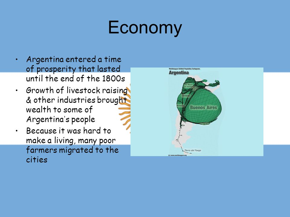 Economy Argentina entered a time of prosperity that lasted until the end of the 1800s.