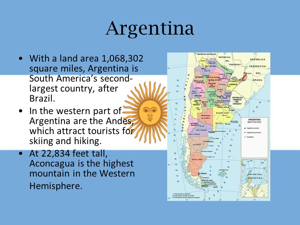 Argentina With a land area 1,068,302 square miles, Argentina is South America's second-largest country, after Brazil.