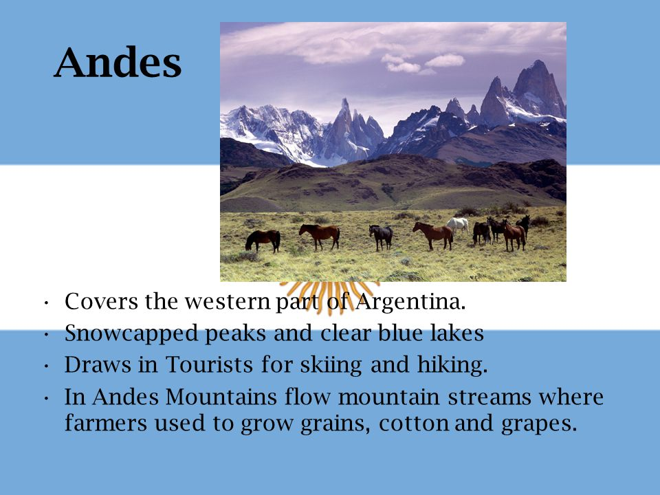Andes Covers the western part of Argentina.