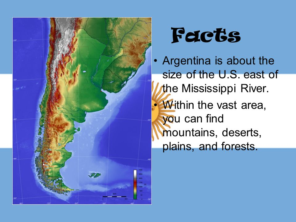 Facts Argentina is about the size of the U.S. east of the Mississippi River.