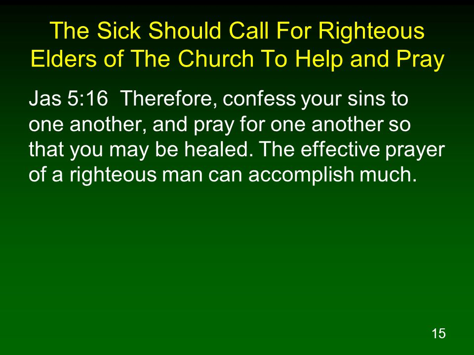 The Sick Should Call For Righteous Elders of The Church To Help and Pray