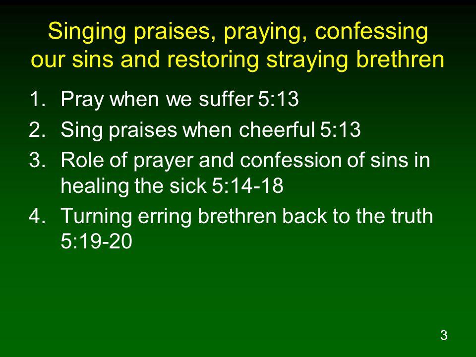 Singing praises, praying, confessing our sins and restoring straying brethren