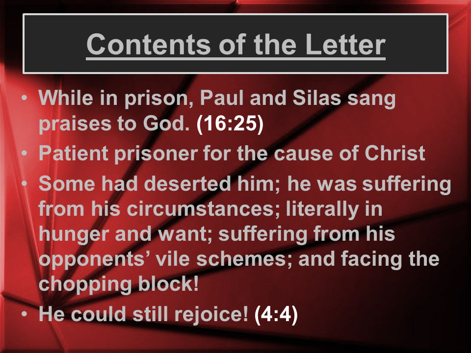 Contents of the Letter While in prison, Paul and Silas sang praises to God. (16:25) Patient prisoner for the cause of Christ.