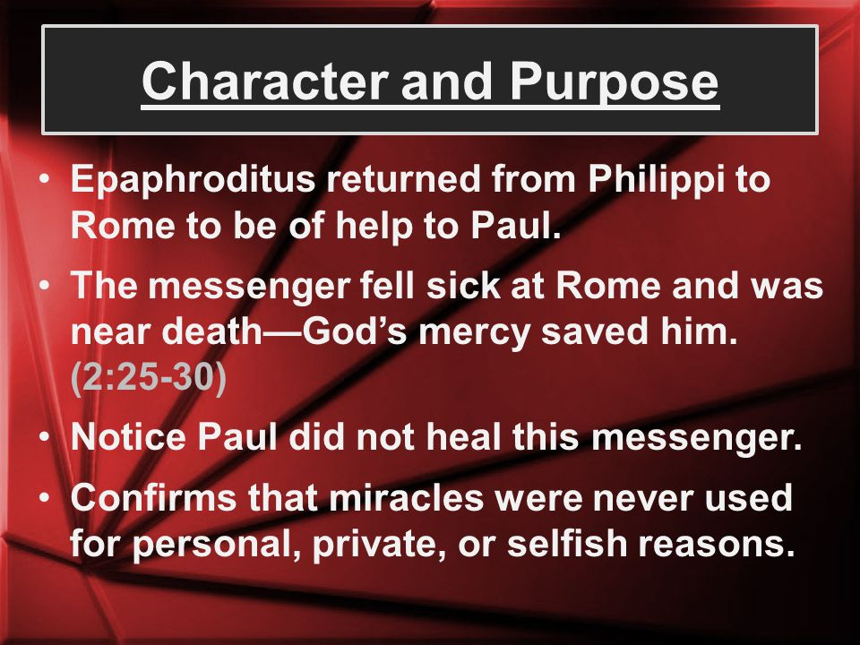 Character and Purpose Epaphroditus returned from Philippi to Rome to be of help to Paul.