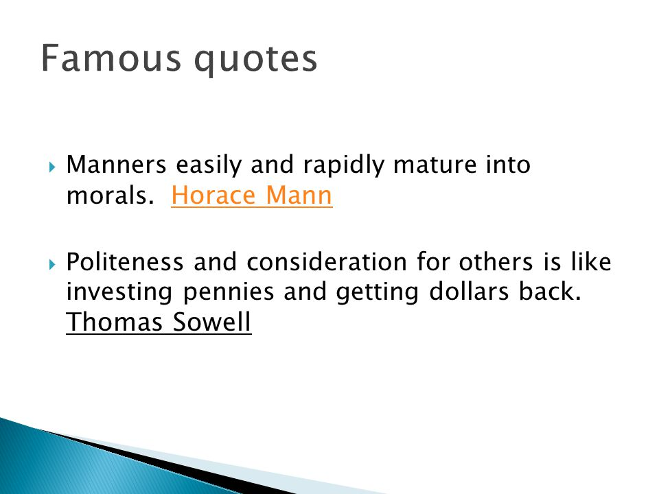 Famous quotes Manners easily and rapidly mature into morals. Horace Mann.