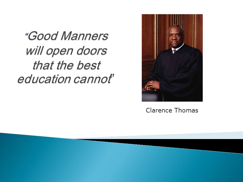 Good Manners will open doors that the best education cannot