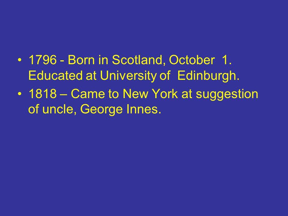 1796 - Born in Scotland, October 1. Educated at University of Edinburgh.