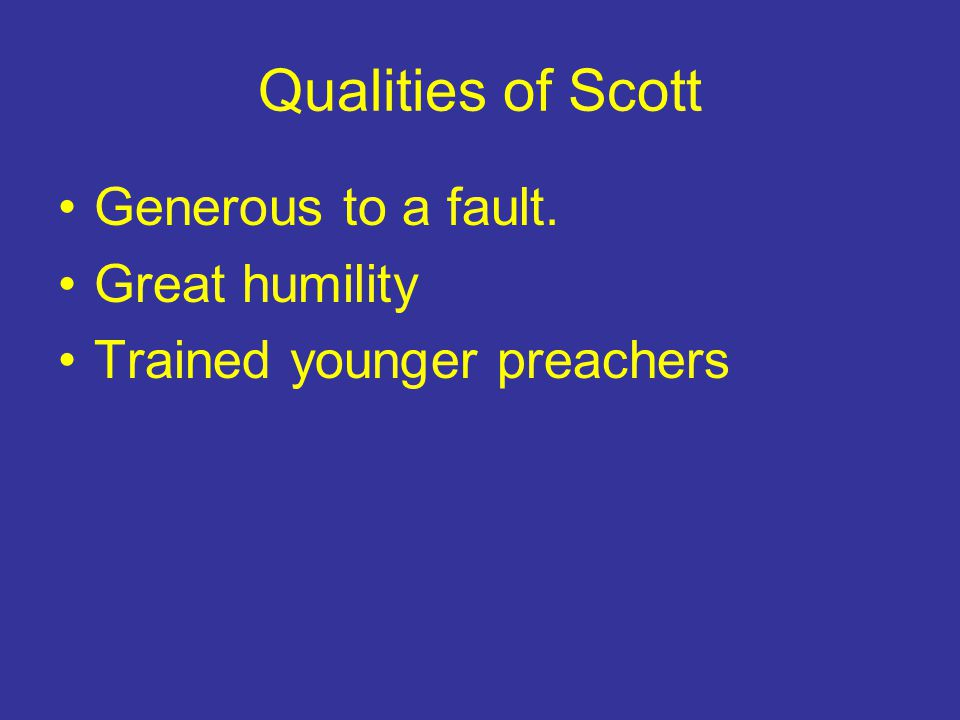 Qualities of Scott Generous to a fault. Great humility